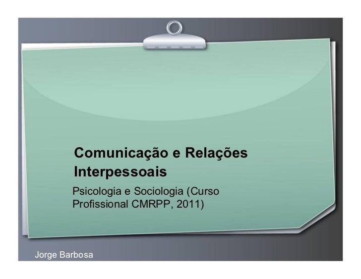 Comunicação e Relações        Interpessoais        Psicologia e Sociologia (Curso        Profissional CMRPP, 2011)Jorge Ba...