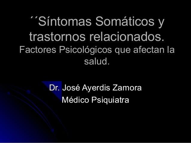 ´´Síntomas Somáticos y´´Síntomas Somáticos y trastornos relacionados.trastornos relacionados. Factores Psicológicos que af...