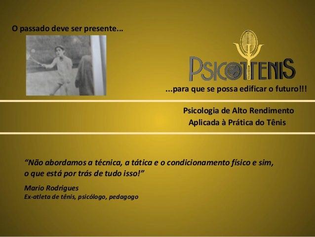 O passado deve ser presente...  ...para que se possa edificar o futuro!!! Psicologia de Alto Rendimento Aplicada à Prática...