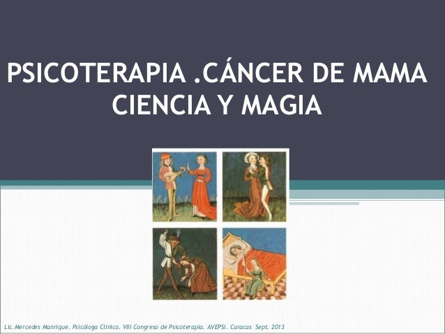 PSICOTERAPIA .CÁNCER DE MAMA CIENCIA Y MAGIA  Lic.Mercedes Manrique. Psicóloga Clínico. VIII Congreso de Psicoterapia. AVE...