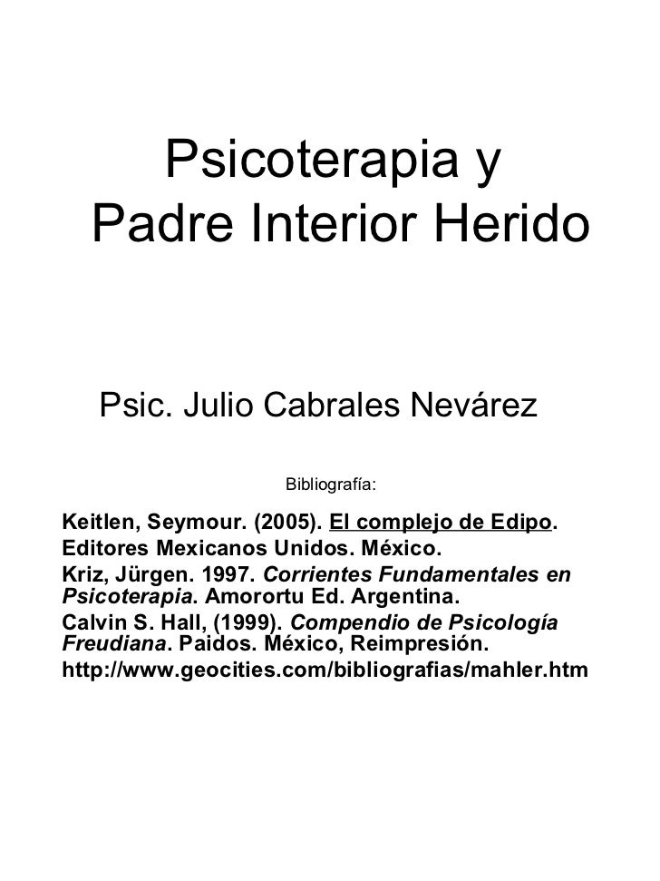 Psicoterapia y  Padre Interior Herido Psic. Julio Cabrales Nevárez Bibliografía:  Keitlen, Seymour. (2005).  El complejo d...