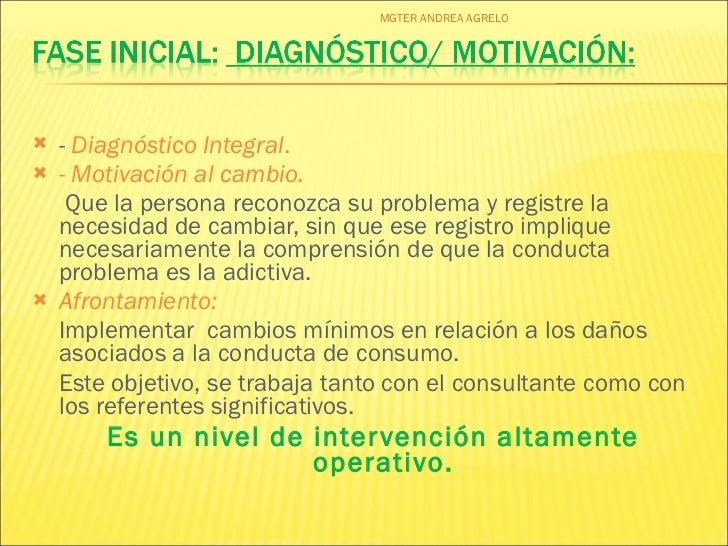 <ul><li>-  Diagnóstico Integral . </li></ul><ul><li>-  Motivación al cambio. </li></ul><ul><li>  Que la persona reconozca ...