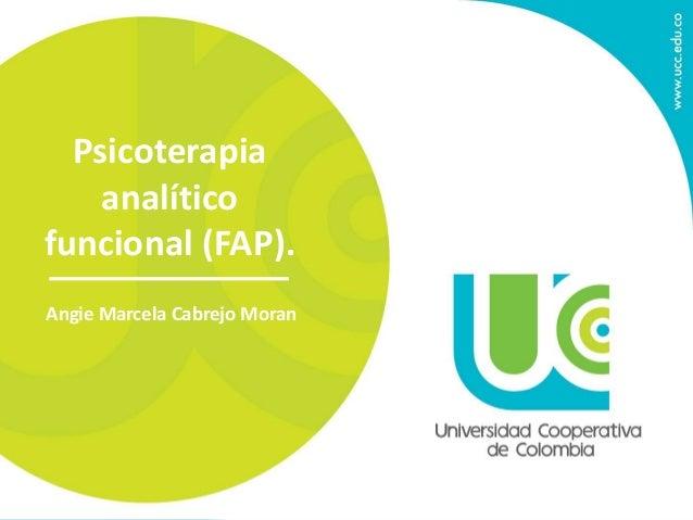 Psicoterapia analítico funcional (FAP). Angie Marcela Cabrejo Moran