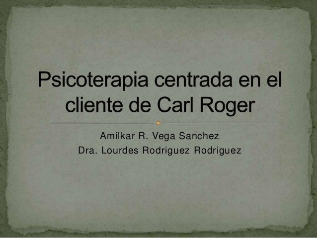 Amilkar R. Vega Sanchez Dra. Lourdes Rodriguez Rodriguez