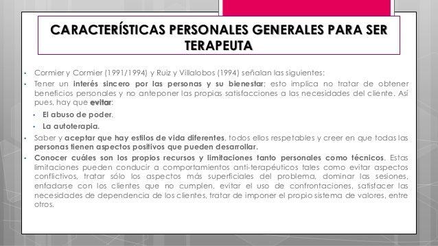 CARACTERÍSTICAS PERSONALES GENERALES PARA SER TERAPEUTA • Cormier y Cormier (1991/1994) y Ruiz y Villalobos (1994) señalan...