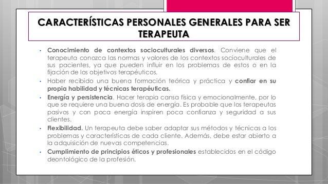 • Conocimiento de contextos socioculturales diversos. Conviene que el terapeuta conozca las normas y valores de los contex...