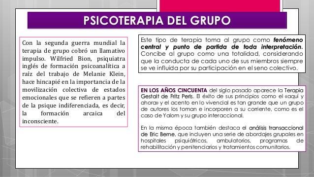 PSICOTERAPIA DEL GRUPO Este tipo de terapia toma al grupo como fenómeno central y punto de partida de toda interpretación....