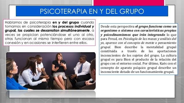 PSICOTERAPIA EN Y DEL GRUPO Hablamos de psicoterapia en y del grupo cuando tomamos en consideración los procesos individua...