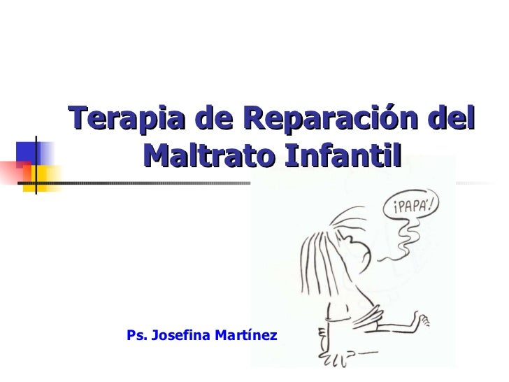 Terapia de Reparación del Maltrato Infantil Ps. Josefina Martínez