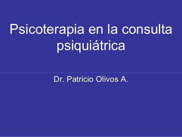 Psicoterapia en la consulta psiquiátrica Dr. Patricio Olivos A.