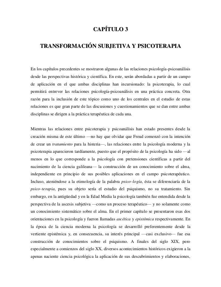 CAPÍTULO 3<br />TRANSFORMACIÓN SUBJETIVA Y PSICOTERAPIA<br />En los capítulos precedentes se mostraron algunas de las rela...