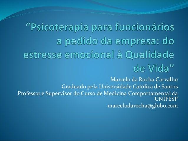Marcelo da Rocha Carvalho Graduado pela Universidade Católica de Santos Professor e Supervisor do Curso de Medicina Compor...
