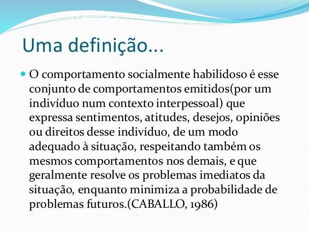 Bibliografia  Caballo, V.E. – Manual de avaliação e treinamento das habilidades sociais. Ed. Santos, 2003.  Codo, W. e c...
