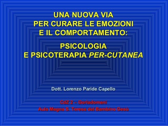 UNA NUOVA VIAUNA NUOVA VIA PER CURARE LE EMOZIONIPER CURARE LE EMOZIONI E IL COMPORTAMENTO:E IL COMPORTAMENTO: PSICOLOGIAP...