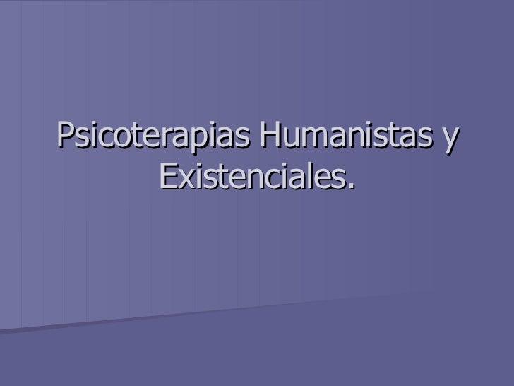 Psicoterapias Humanistas y Existenciales.