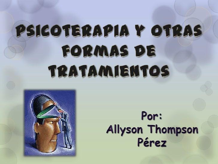 Definir lo que es psicoterapiaQuienes la practicanConocer un poco sobre losdistintos tipos de tratamientospsicoterapéuticos.