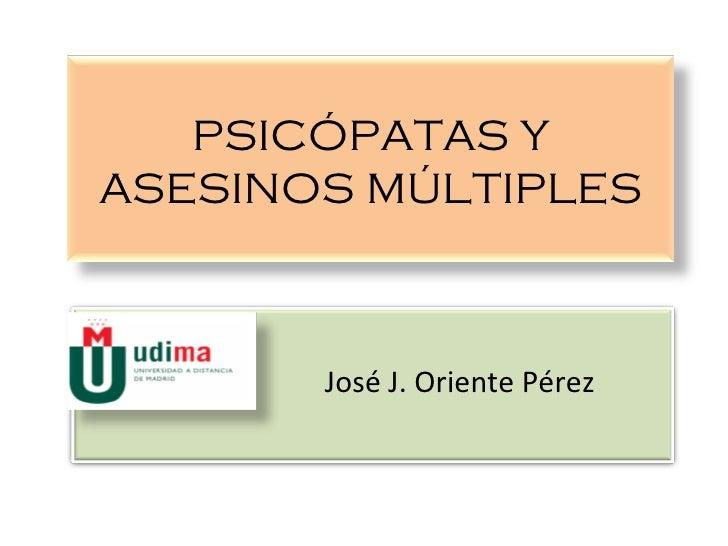 PSICÓPATAS Y ASESINOS MÚLTIPLES   José J. Oriente Pérez