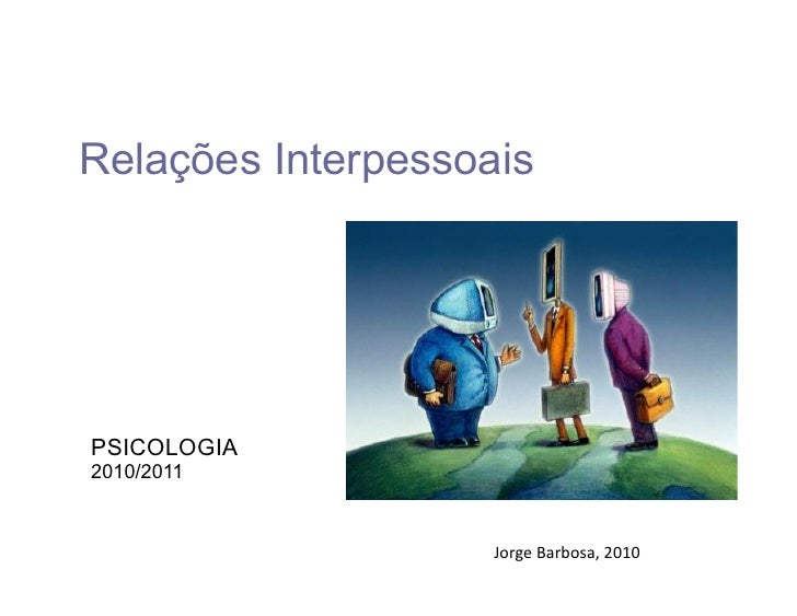 Relações InterpessoaisPSICOLOGIA2010/2011                    Jorge Barbosa, 2010