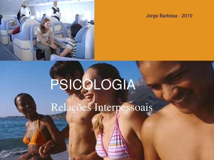 Jorge Barbosa - 2010<br />PSICOLOGIA<br />Relações Interpessoais<br />