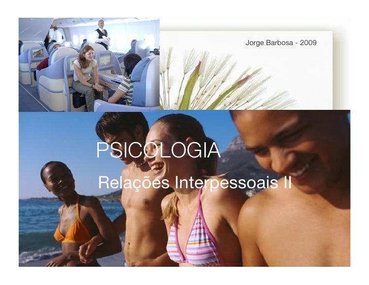 Jorge Barbosa - 2009PSICOLOGIARelações Interpessoais II