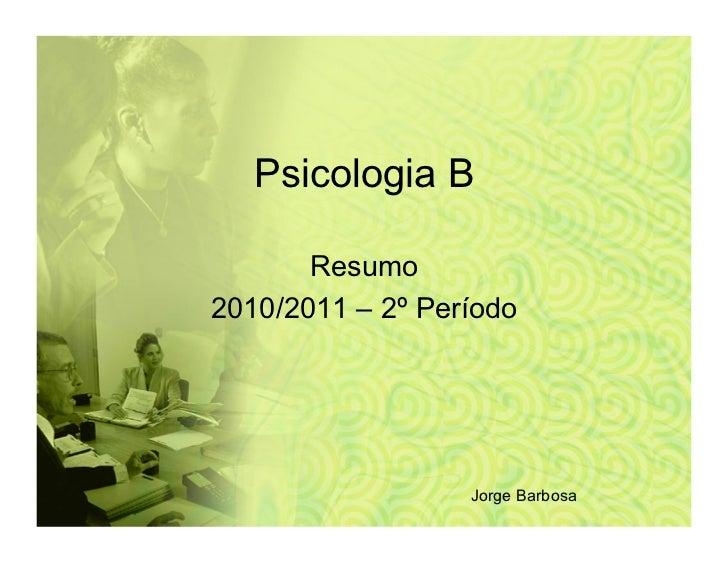 Psicologia B       Resumo2010/2011 – 2º Período                  Jorge Barbosa