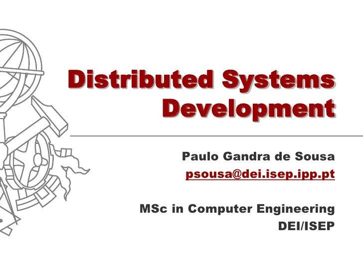 Distributed Systems        Development           Paulo Gandra de Sousa           psousa@dei.isep.ipp.pt       MSc in Compu...