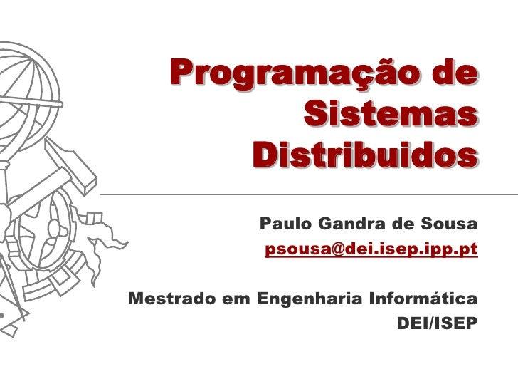 Programação de           Sistemas        Distribuidos             Paulo Gandra de Sousa             psousa@dei.isep.ipp.pt...