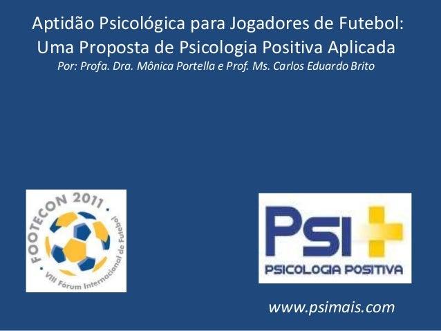Aptidão Psicológica para Jogadores de Futebol: Uma Proposta de Psicologia Positiva Aplicada Por: Profa. Dra. Mônica Portel...