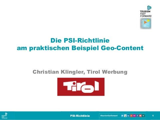 Die PSI-Richtlinie am praktischen Beispiel Geo-Content Christian Klingler, Tirol Werbung 1PSI-Richtlinie