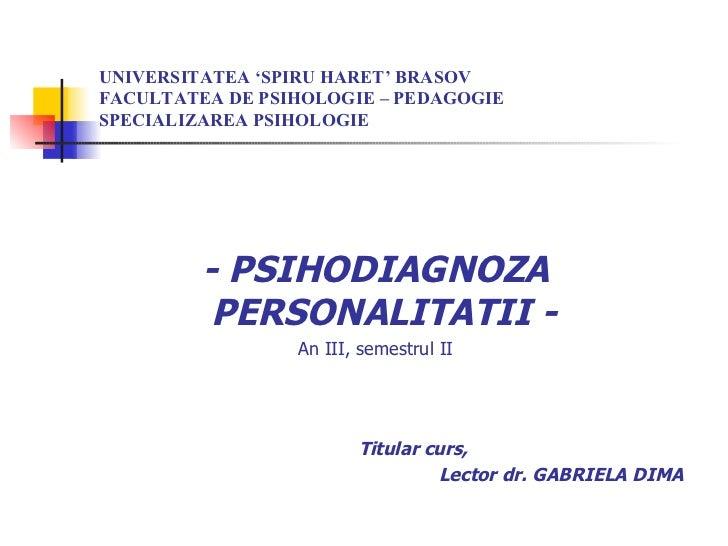 UNIVERSITATEA 'SPIRU HARET' BRASOV FACULTATEA DE PSIHOLOGIE – PEDAGOGIE SPECIALIZAREA PSIHOLOGIE <ul><li>- PSIHODIAGNOZA P...