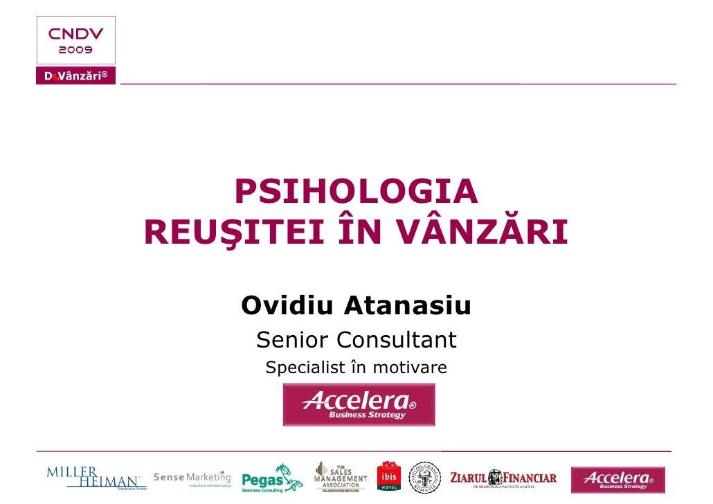 PSIHOLOGIA REUŞITEI ÎN VÂNZĂRI      Ovidiu Atanasiu      Senior Consultant      Specialist în motivare