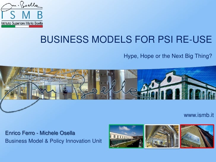 BUSINESS MODELS FOR PSI RE-USE                                          Hype, Hope or the Next Big Thing?                 ...