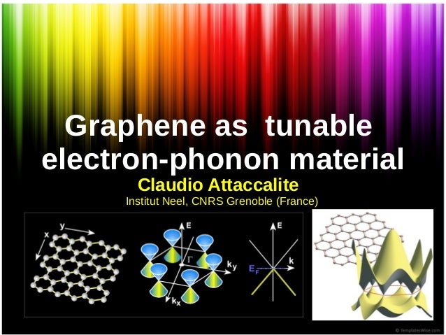 Graphene as tunable electron-phonon material Claudio Attaccalite Institut Neel, CNRS Grenoble (France)