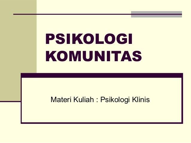 PSIKOLOGIKOMUNITASMateri Kuliah : Psikologi Klinis