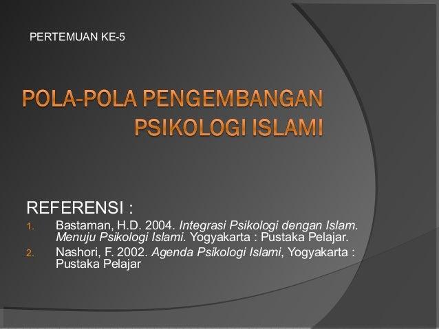 PERTEMUAN KE-5  REFERENSI : 1. 2.  Bastaman, H.D. 2004. Integrasi Psikologi dengan Islam. Menuju Psikologi Islami. Yogyaka...