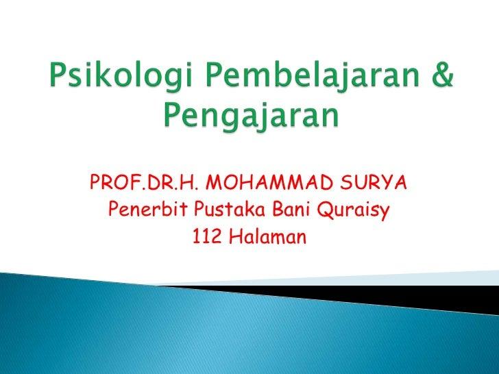 Psikologi Pembelajaran & Pengajaran<br />PROF.DR.H. MOHAMMAD SURYA<br />Penerbit Pustaka Bani Quraisy<br />112 Halaman<br />