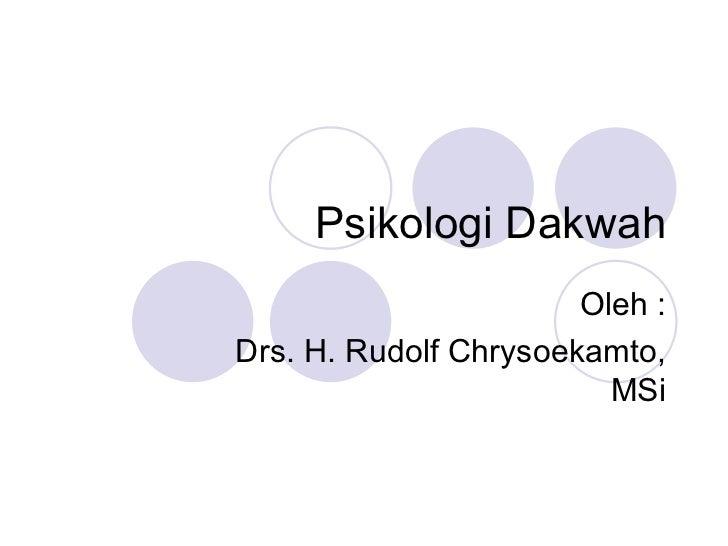 Psikologi Dakwah Oleh : Drs. H. Rudolf Chrysoekamto, MSi