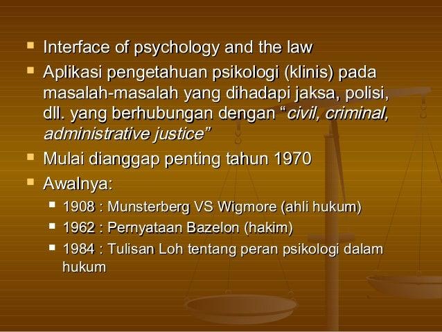  Interface of psychology and the lawInterface of psychology and the law Aplikasi pengetahuan psikologi (klinis) padaApli...