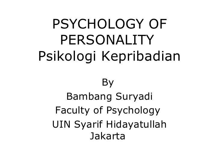 PSYCHOLOGY OF   PERSONALITYPsikologi Kepribadian            By    Bambang Suryadi  Faculty of Psychology  UIN Syarif Hiday...