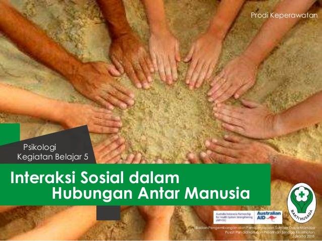 Interaksi Sosial dalam Hubungan Antar Manusia Kegiatan Belajar 5 Psikologi Badan Pengembangan dan Pemberdayaan Sumber Daya...