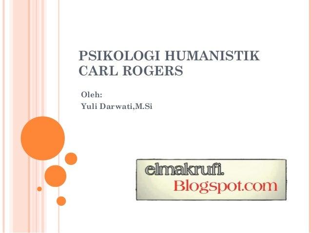PSIKOLOGI HUMANISTIKCARL ROGERSOleh:Yuli Darwati,M.Si