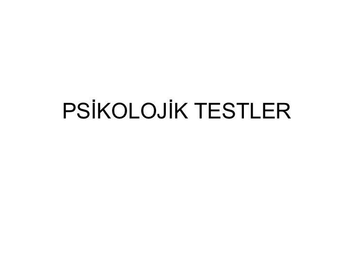 PSĠKOLOJĠK TESTLER