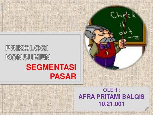 SEGMENTASI    PASAR                    OLEH :             AFRA PRITAMI BALQIS                  10.21.001