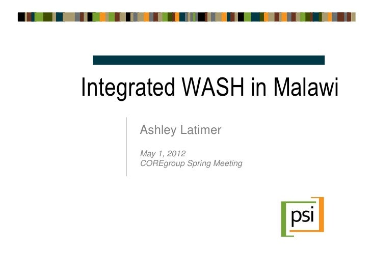 Integrated WASH in Malawi     Ashley Latimer     May 1, 2012     COREgroup Spring Meeting