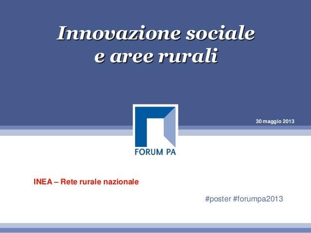 30 maggio 2013Innovazione socialee aree ruraliINEA – Rete rurale nazionale#poster #forumpa2013