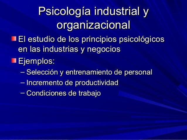 Psicología industrial yPsicología industrial y organizacionalorganizacional El estudio de los principios psicológicosEl es...