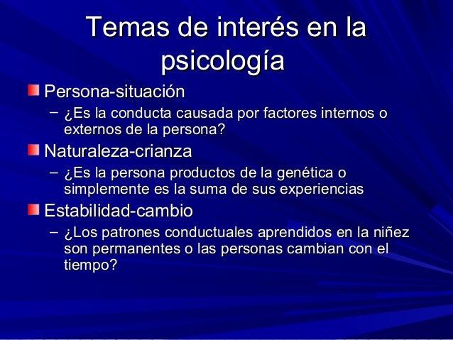 Temas de interés en laTemas de interés en la psicologíapsicología Persona-situaciónPersona-situación – ¿Es la conducta cau...