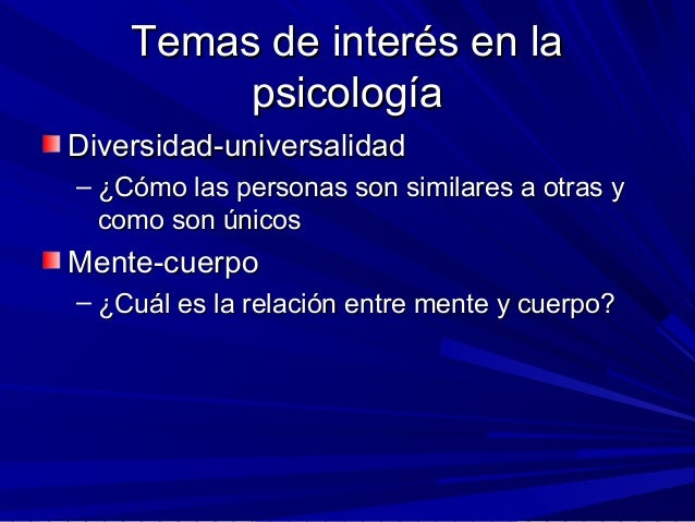 Temas de interés en laTemas de interés en la psicologíapsicología Diversidad-universalidadDiversidad-universalidad – ¿Cómo...