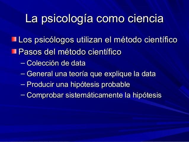 La psicología como cienciaLa psicología como ciencia Los psicólogos utilizan el método científicoLos psicólogos utilizan e...