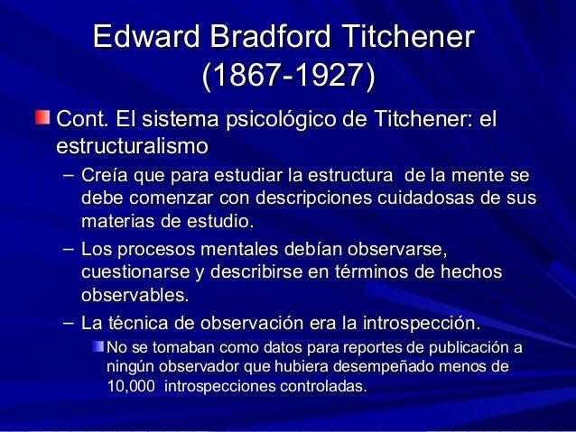 Edward Bradford TitchenerEdward Bradford Titchener (1867-1927)(1867-1927) Cont. El sistema psicológico de Titchener: elCon...
